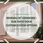 Renewal by Andersen®: Our Patio Door Customization Options